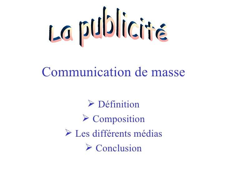 Communication de masse <ul><li>Définition </li></ul><ul><li>Composition </li></ul><ul><li>Les différents médias </li></ul>...