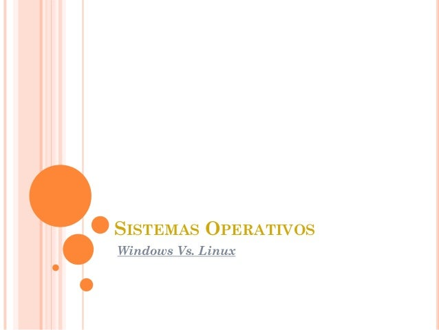 SISTEMAS OPERATIVOS Windows Vs. Linux