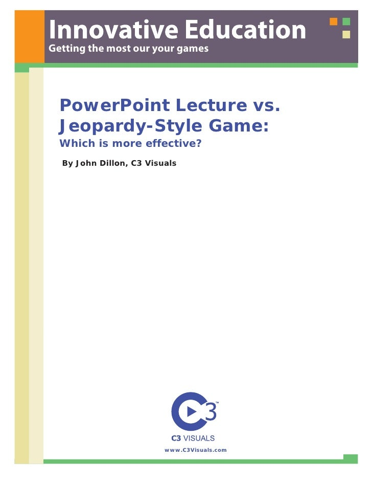 Getting the most our your games       PowerPoint Lecture vs.   Jeopardy-Style Game:   Which is more effective?   By John D...