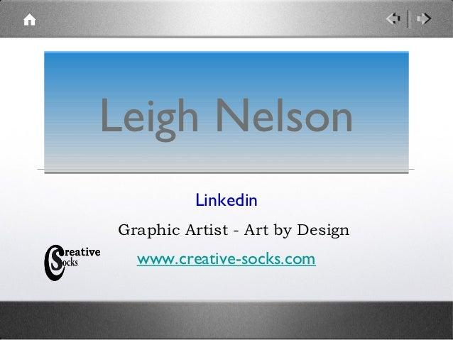 Leigh Nelson         LinkedinGraphic Artist - Art by Design  www.creative-socks.com