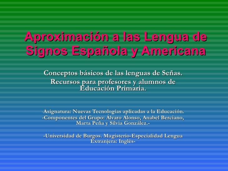 Aproximación a las Lengua de Signos Española y Americana Conceptos básicos de las lenguas de Señas. Recursos para profesor...