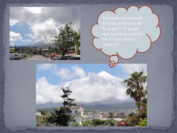 En route, on aperçoitle Teide mais avec dela neige??? Il paraîtque ça n'arrive jamaisun 1er mai! Mais ànous si!!!