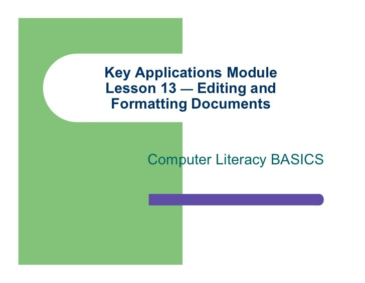 Key Applications ModuleLesson 13 — Editing and Formatting Documents     Computer Literacy BASICS