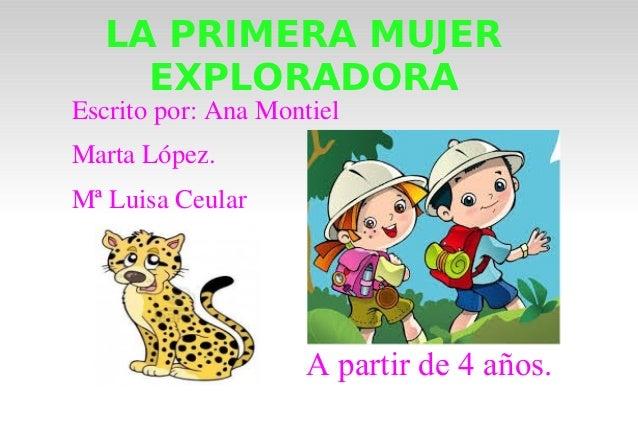 LA PRIMERA MUJEREXPLORADORAEscritopor:AnaMontielMartaLópez.MªLuisaCeularA partir de 4 años.