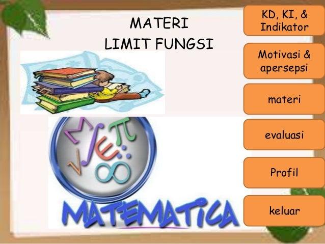 materi evaluasi MATERI LIMIT FUNGSI KD, KI, & Indikator keluar Profil Motivasi & apersepsi