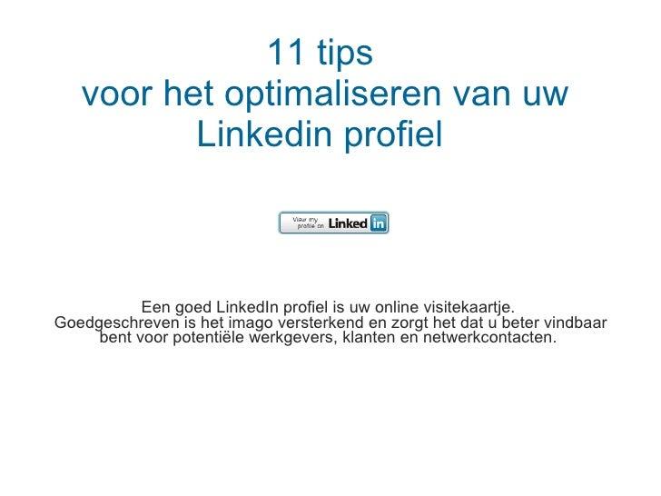 11 tips  voor het optimaliseren van uw Linkedin profiel   Een goed LinkedIn profiel is uw online visitekaartje.  Goedgesch...
