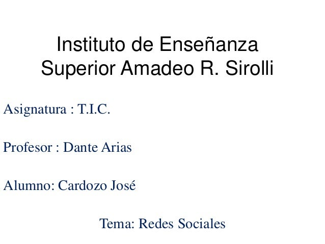 Instituto de Enseñanza Superior Amadeo R. Sirolli Asignatura : T.I.C. Profesor : Dante Arias Alumno: Cardozo José Tema: Re...