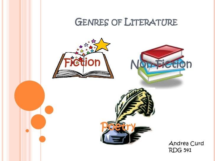 GENRES OF LITERATUREFiction        Non-Fiction          Poetry                     Andrea Curd                     RDG 541