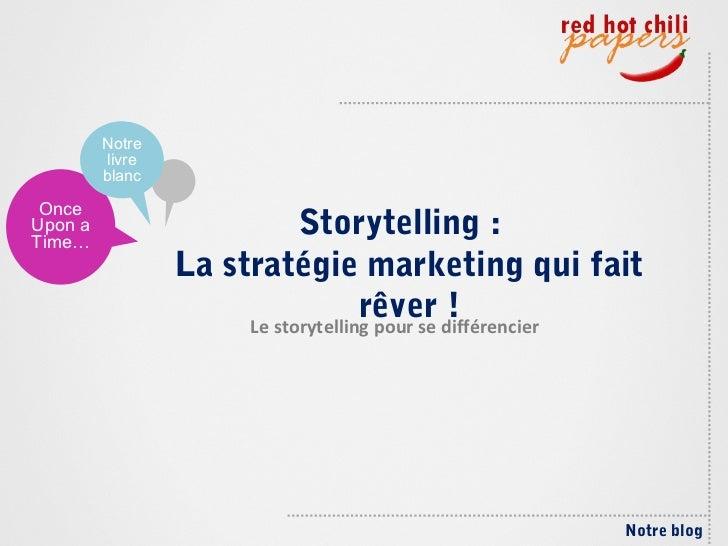 Notre         livre         blanc OnceUpon aTime…                            Storytelling :                 La stratégie m...