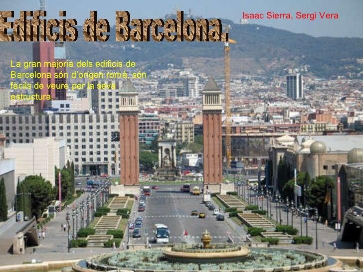 Edificis de Barcelona. La gran majoria dels edificis de Barcelona són d'orígen romà, són fàcils de veure per la seva estru...