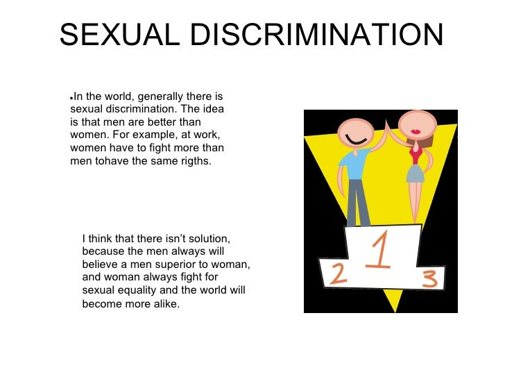SEXUAL DISCRIMINATION●In the world, generally there issexual discrimination. The ideais that men are better thanwomen. For...