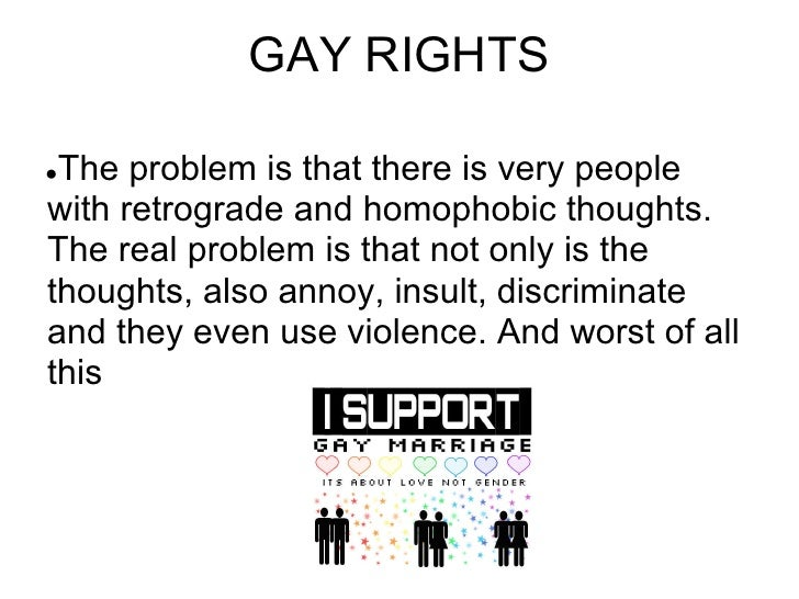 GAY RIGHTS●The problem is that there is very peoplewith retrograde and homophobic thoughts.The real problem is that not on...