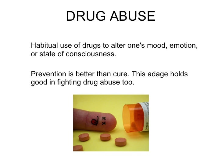 DRUG ABUSEHabitual use of drugs to alter ones mood, emotion,or state of consciousness.Prevention is better than cure. This...
