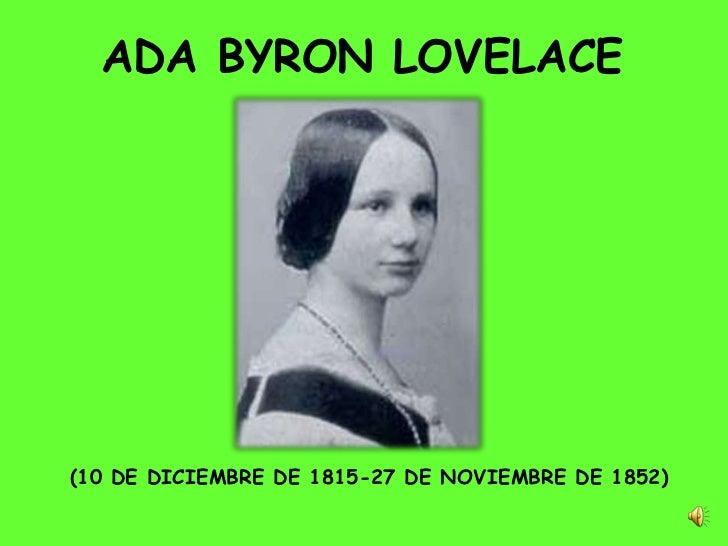 ADA BYRON LOVELACE(10 DE DICIEMBRE DE 1815-27 DE NOVIEMBRE DE 1852)