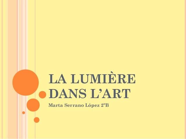 LA LUMIÈRE DANS L'ART Marta Serrano López 2ºB