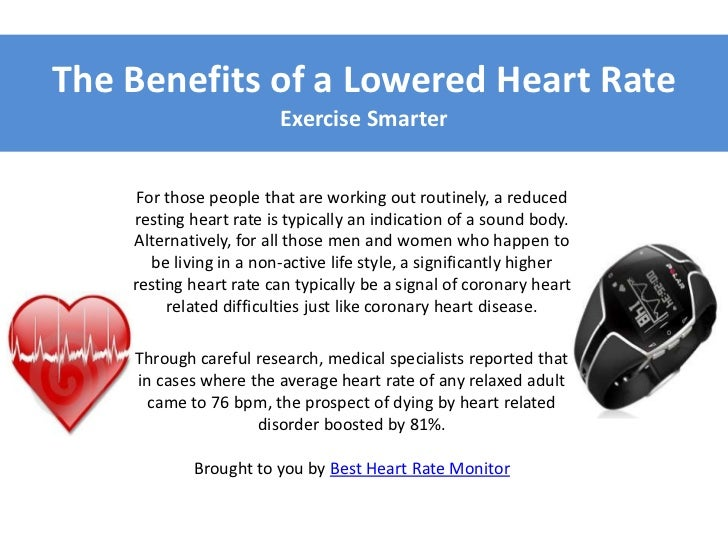 The Benefits of a Lowered Heart Rate                         Exercise Smarter     For those people that are working out ro...