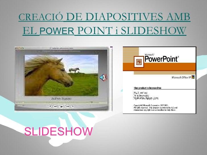 CREACIÓ  DE DIAPOSITIVES AMB EL  POWER  POINT i SLIDESHOW SLIDESHOW