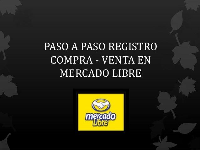 PASO A PASO REGISTRO COMPRA - VENTA EN   MERCADO LIBRE