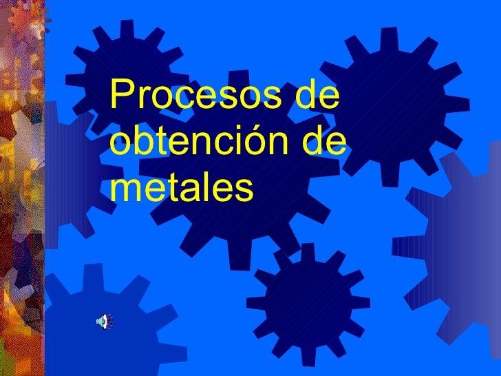 Procesos de obtención de metales