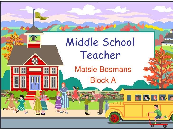 Middle School Teacher<br />MatsieBosmans<br />Block A<br />