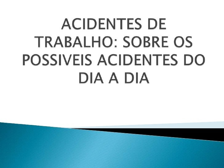 ACIDENTES DE TRABALHO: SOBRE OS POSSIVEIS ACIDENTES DO DIA A DIA<br />