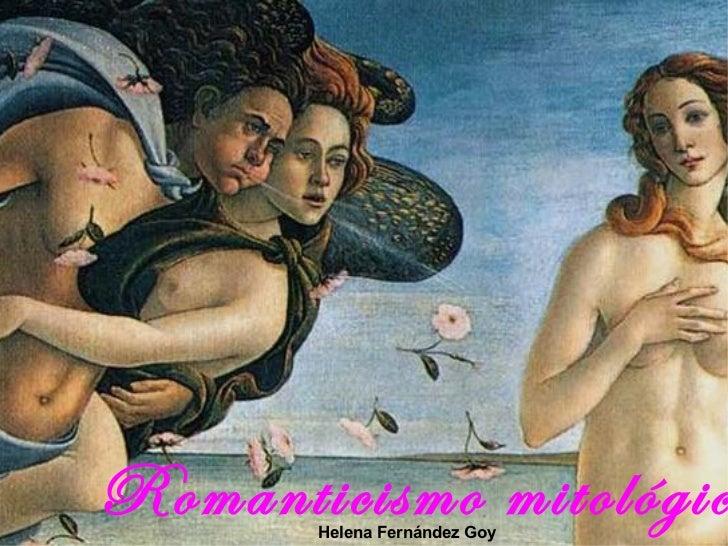 Romanticismo mitológico  Helena Fernández Goy