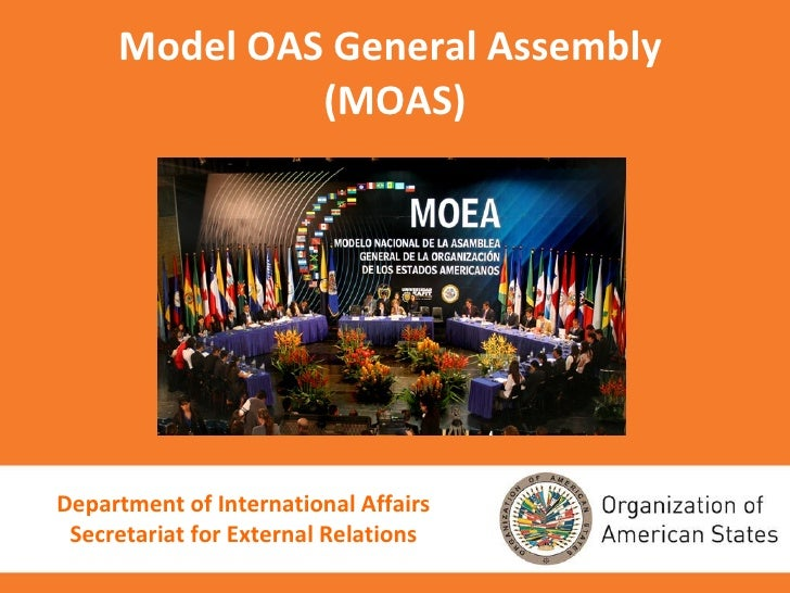 Model OAS General Assembly  (MOAS) Department of International Affairs Secretariat for External Relations