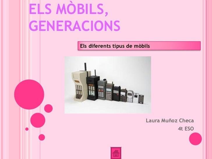 ELS MÒBILS,GENERACIONS      Els diferents tipus de mòbils                                 Laura Muñoz Checa               ...