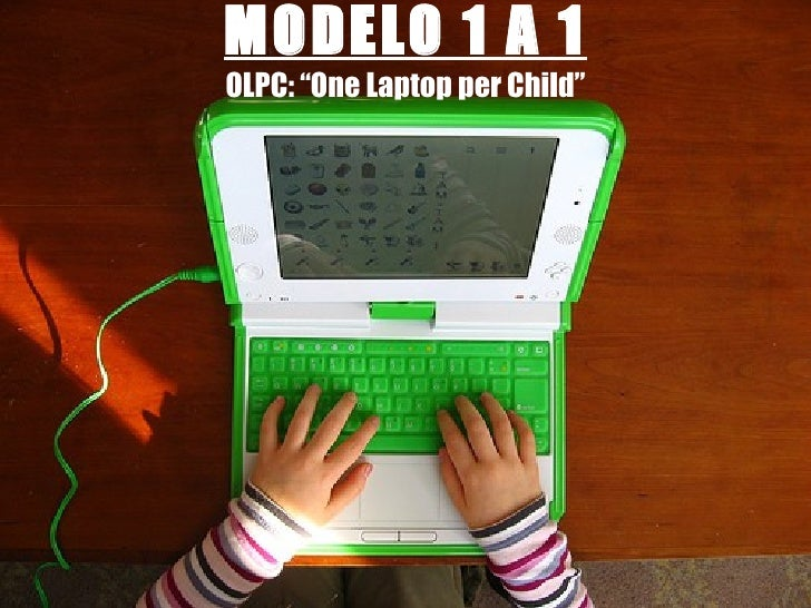 "MODELO 1 A 1 OLPC: ""One Laptop per Child"""