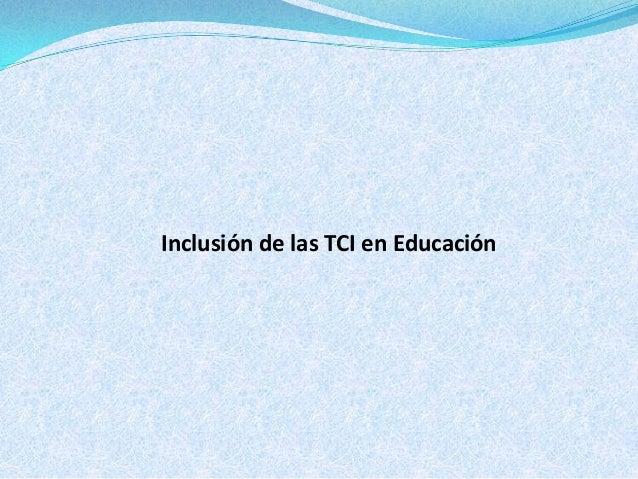 Inclusión de las TCI en Educación