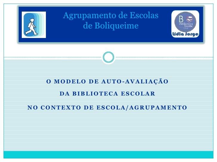 Agrupamento de Escolas de Boliqueime<br />O Modelo de Auto-Avaliação <br />da Biblioteca Escolar <br />no Contexto de Esco...
