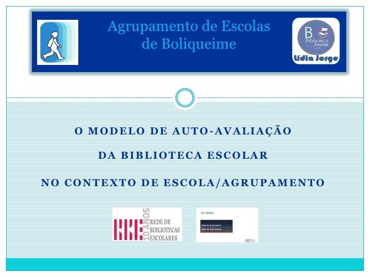 Agrupamento de Escolas            de Boliqueime        O MODELO DE AUTO-AVALIAÇÃO        DA BIBLIOTECA ESCOLAR  NO CONTEXT...
