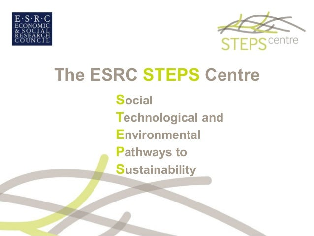 The ESRC STEPS Centre Social Technological and Environmental Pathways to Sustainability