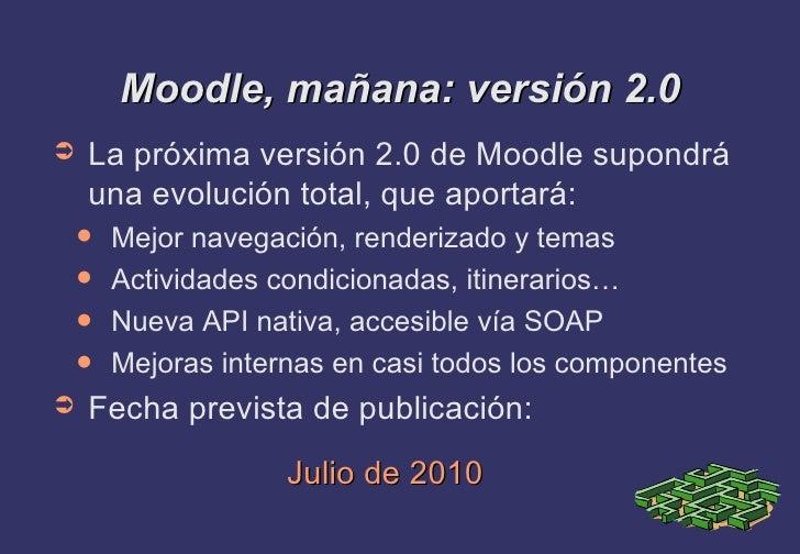 Moodle, mañana: versión 2.0 <ul><li>La próxima versión 2.0 de Moodle supondrá una evolución total, que aportará: </li></ul...