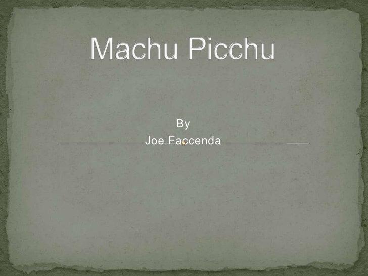 Machu Picchu<br />By<br />Joe Faccenda<br />