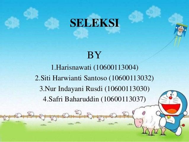 SELEKSI BY 1.Harisnawati (10600113004) 2.Siti Harwianti Santoso (10600113032) 3.Nur Indayani Rusdi (10600113030) 4.Safri B...