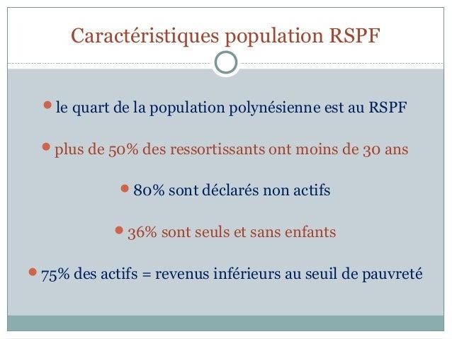 Caractéristiques population RSPF  le quart de la population polynésienne est au RSPF  plus de 50% des ressortissants ont...