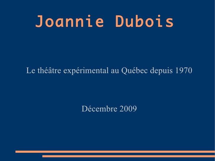 Joannie Dubois Le théâtre expérimental au Québec depuis 1970 Décembre 2009