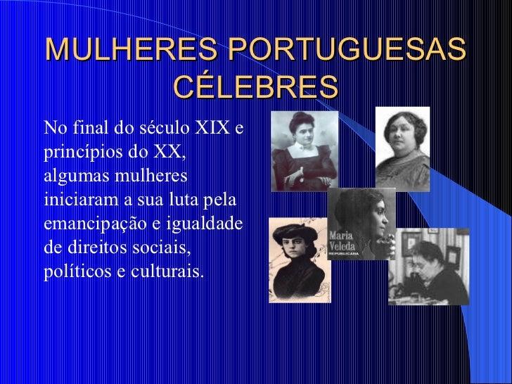 MULHERES PORTUGUESAS CÉLEBRES <ul><li>No final do século XIX e princípios do XX, algumas mulheres iniciaram a sua luta pel...
