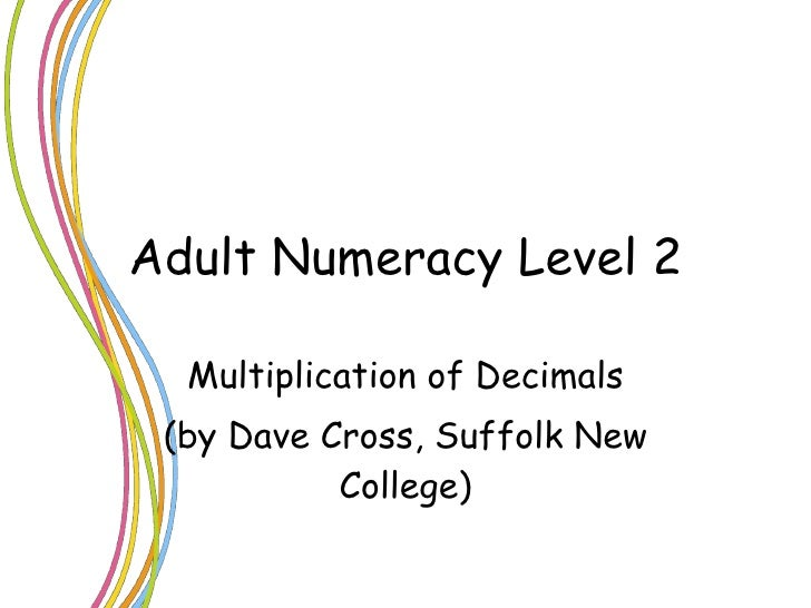 Adult Numeracy Level 2 Multiplication of Decimals (by Dave Cross, Suffolk New College)