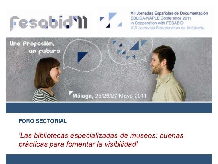 FORO SECTORIAL <br />'Las bibliotecas especializadas de museos: buenas prácticas para fomentar la visibilidad'<br />
