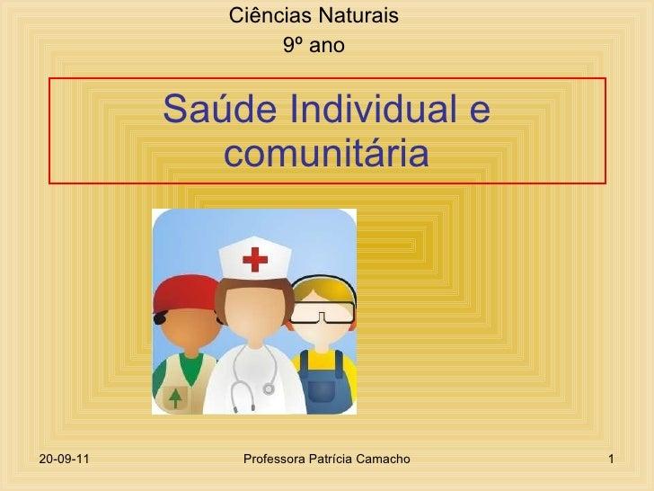 Saúde Individual e comunitária Ciências Naturais 9º ano 20-09-11 Professora Patrícia Camacho
