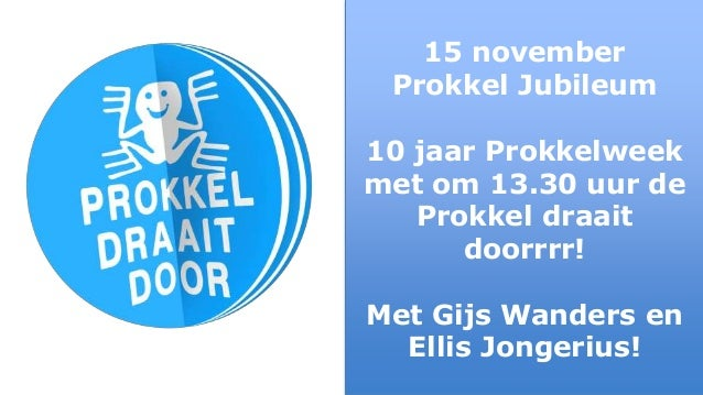 15 november Prokkel Jubileum 10 jaar Prokkelweek met om 13.30 uur de Prokkel draait doorrrr! Met Gijs Wanders en Ellis Jon...