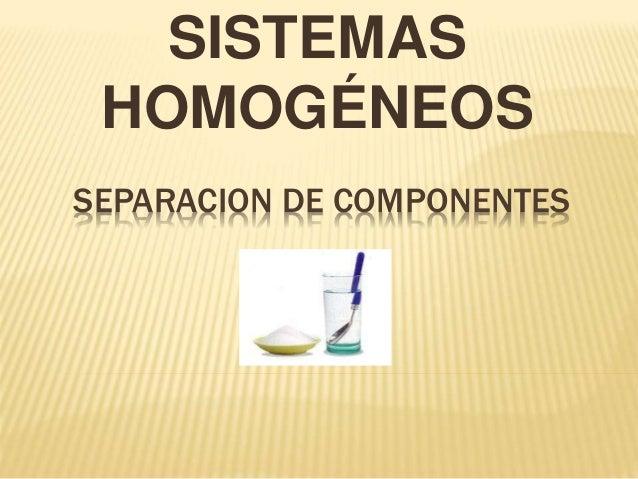 SEPARACION DE COMPONENTES SISTEMAS HOMOGÉNEOS
