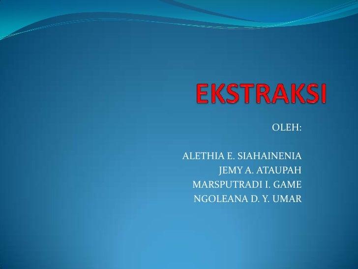 OLEH:ALETHIA E. SIAHAINENIA      JEMY A. ATAUPAH  MARSPUTRADI I. GAME  NGOLEANA D. Y. UMAR