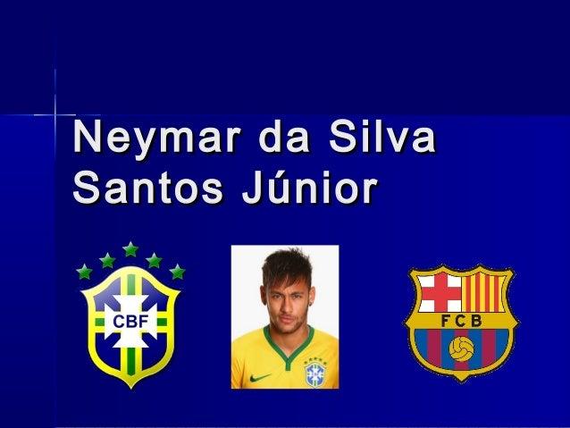 Neymar da SilvaNeymar da Silva Santos JúniorSantos Júnior