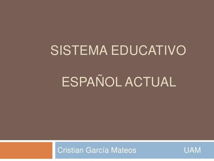 Sistema educativo              español actual<br />Cristian García Mateos                      UAM<br />