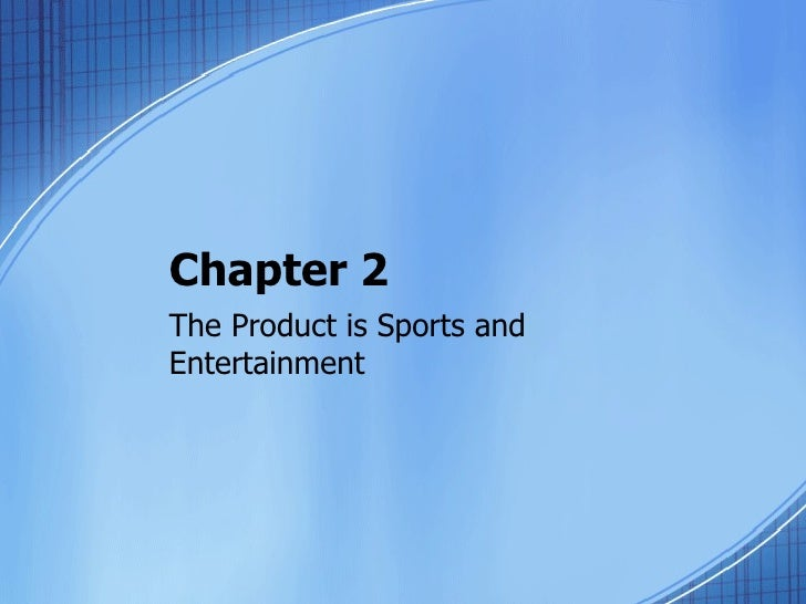 Chapter 2The Product is Sports andEntertainment