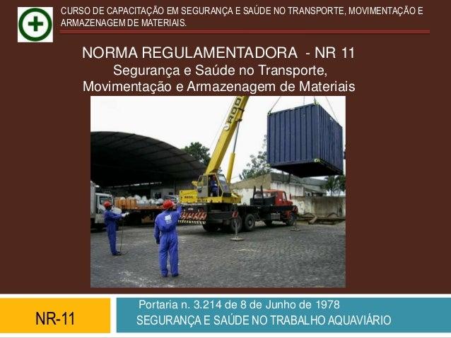 CURSO DE CAPACITAÇÃO EM SEGURANÇA E SAÚDE NO TRANSPORTE, MOVIMENTAÇÃO E   ARMAZENAGEM DE MATERIAIS.        NORMA REGULAMEN...