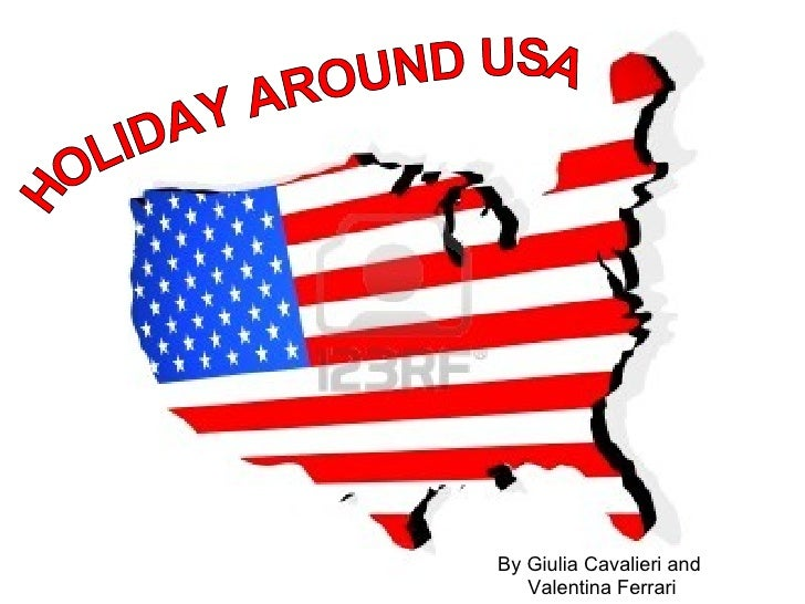 By Giulia Cavalieri and  Valentina Ferrari HOLIDAY AROUND USA